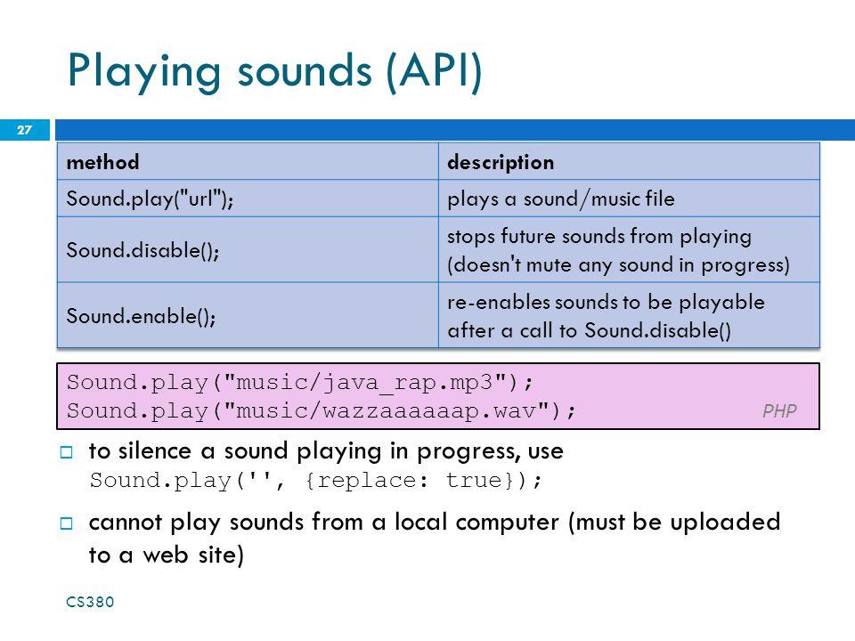 Playing sounds (API) CS380 27 Sound.play(