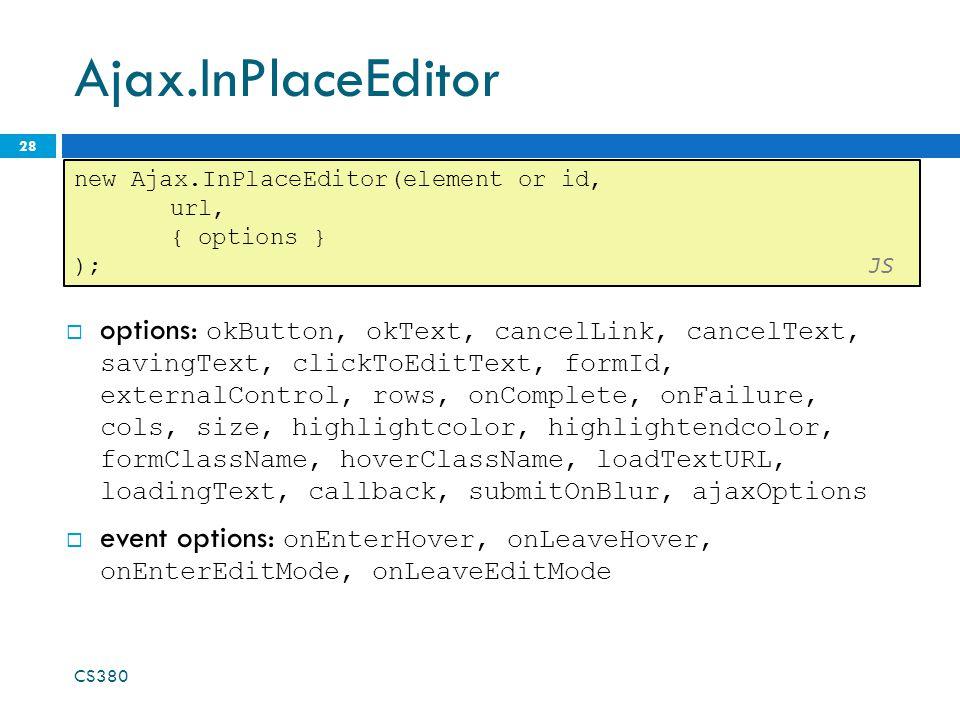 Ajax.InPlaceEditor  options: okButton, okText, cancelLink, cancelText, savingText, clickToEditText, formId, externalControl, rows, onComplete, onFail