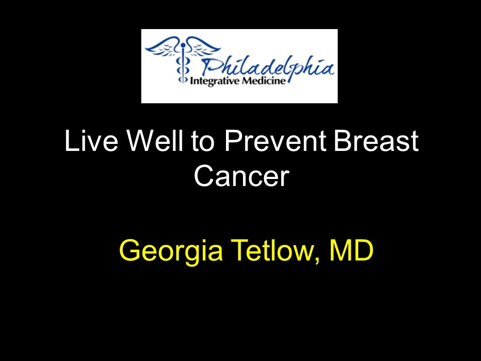 Live Well to Prevent Breast Cancer Georgia Tetlow, MD