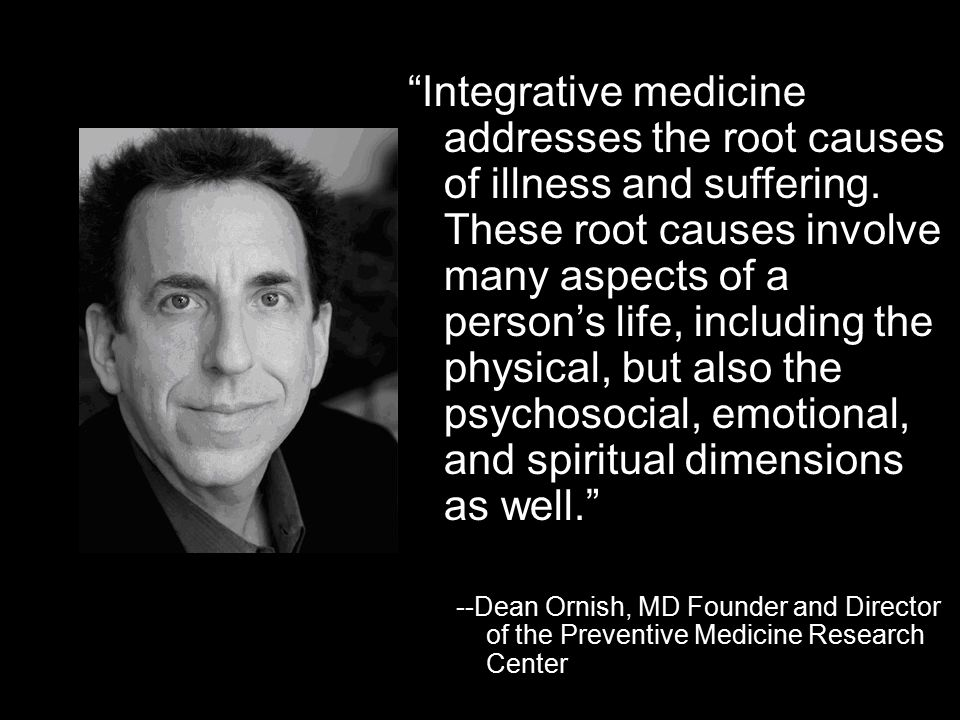 Integrative medicine addresses the root causes of illness and suffering.