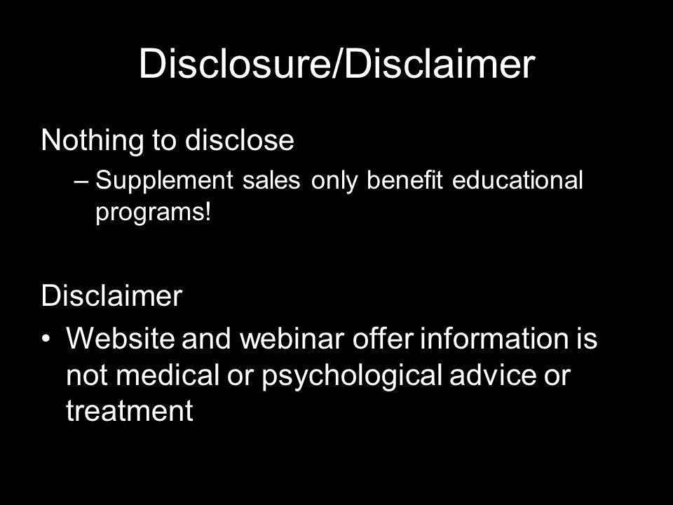 Disclosure/Disclaimer Nothing to disclose –Supplement sales only benefit educational programs.