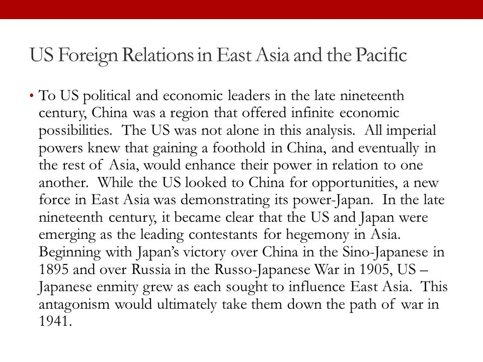 US Foreign Relations in East Asia and the Pacific To US political and economic leaders in the late nineteenth century, China was a region that offered