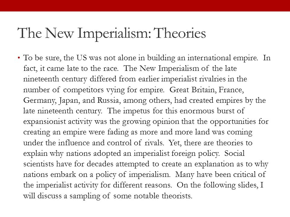 The New Imperialism: Theories To be sure, the US was not alone in building an international empire. In fact, it came late to the race. The New Imperia