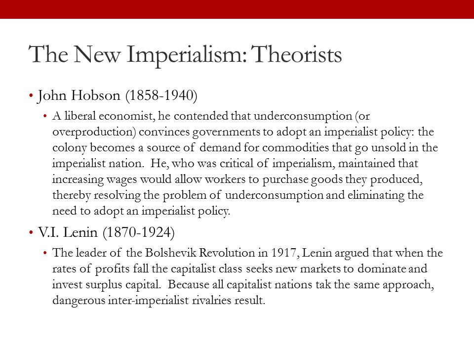 The New Imperialism: Theories Rosa Luxemburg (1870-1919) A German Marxist revolutionary, Luxemburg claimed that when supply exceeds demand, capitalist nations must find new markets in noncapitalist areas.