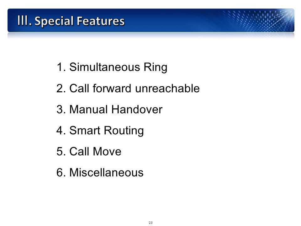 1. Simultaneous Ring 2. Call forward unreachable 3.