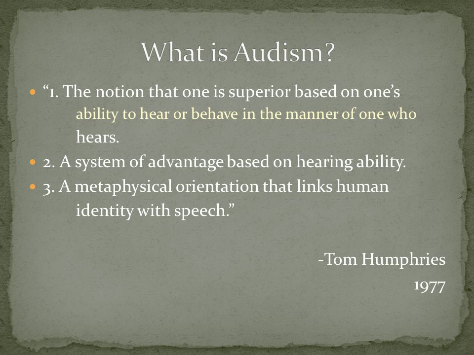 """""""1. The notion that one is superior based on one's ability to hear or behave in the manner of one who hears. 2. A system of advantage based on hearing"""