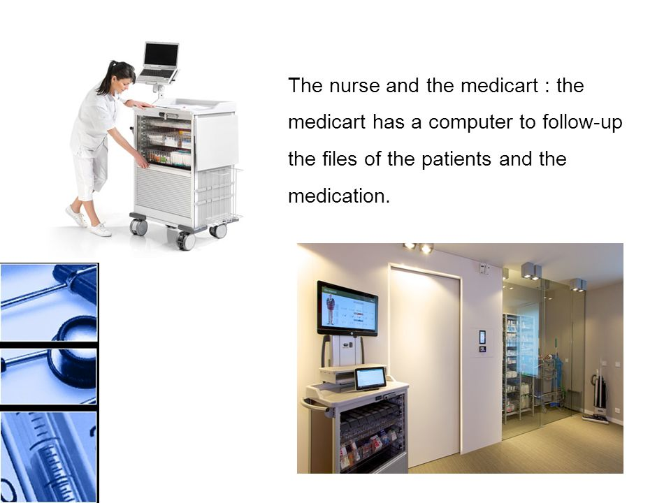 The nurse and the medicart : the medicart has a computer to follow-up the files of the patients and the medication.