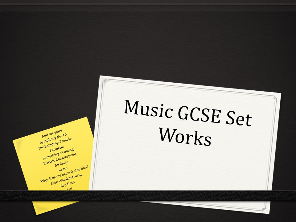 Music GCSE Set Works And the glory Symphony No. 40 The Raindrop Prelude Peripetie Something's Coming Electric Counterpoint All Blues Grace Why does my