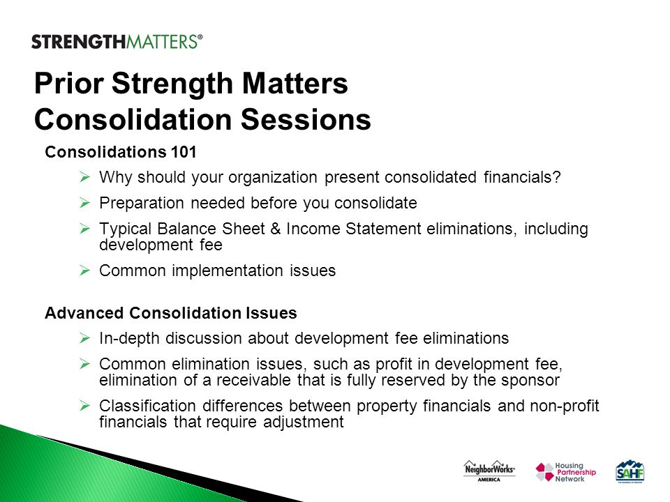Prior Strength Matters Consolidation Sessions Consolidations 101  Why should your organization present consolidated financials?  Preparation needed