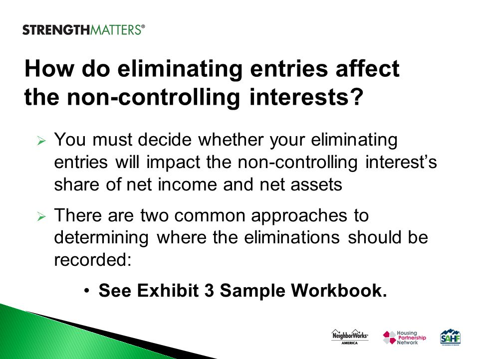 How do eliminating entries affect the non-controlling interests?  You must decide whether your eliminating entries will impact the non-controlling in