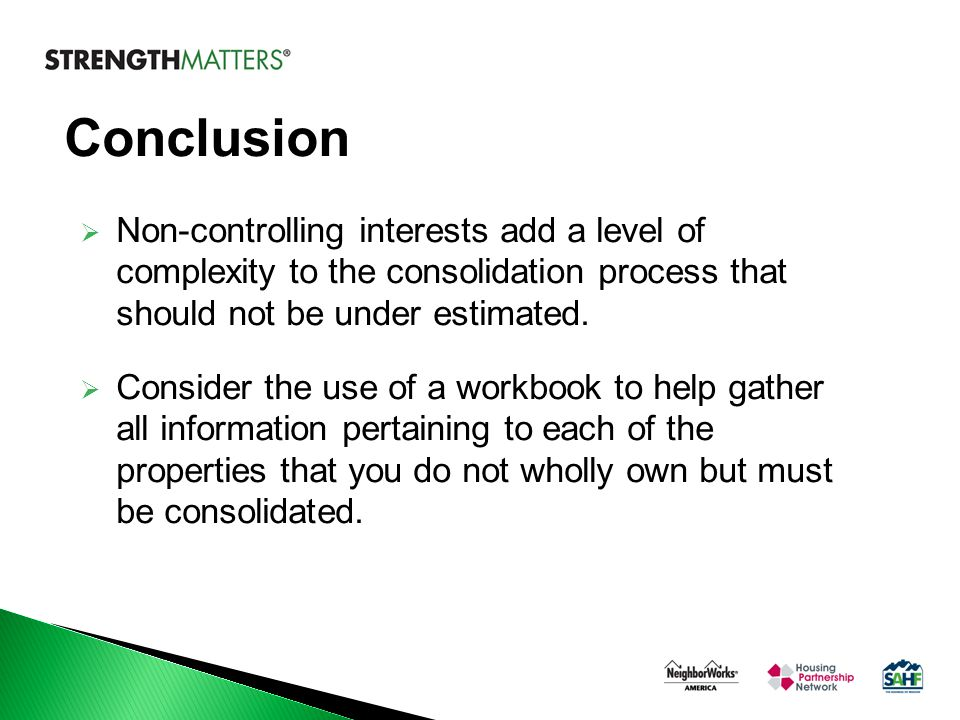 Conclusion  Non-controlling interests add a level of complexity to the consolidation process that should not be under estimated.  Consider the use o