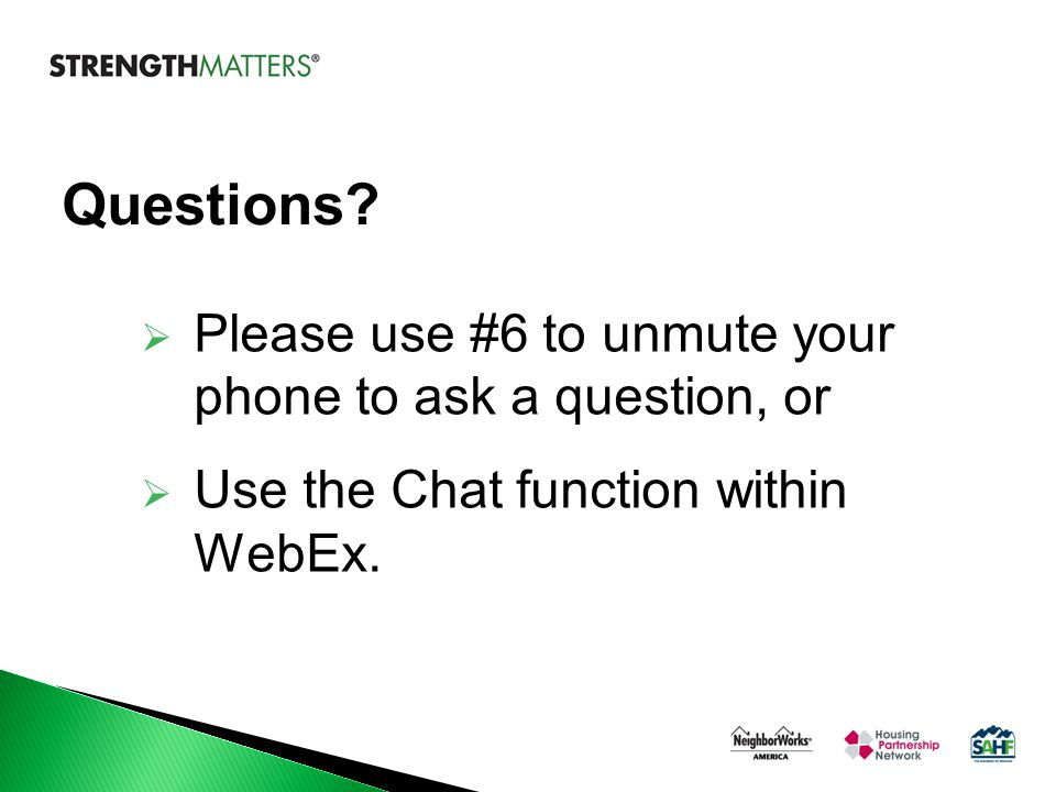 Questions?  Please use #6 to unmute your phone to ask a question, or  Use the Chat function within WebEx.