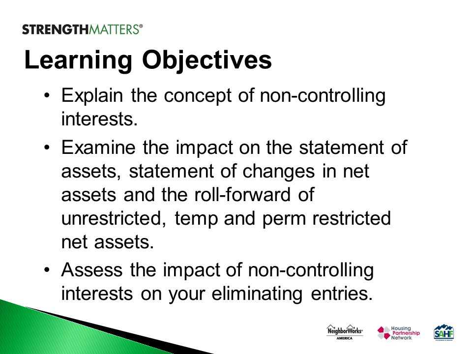 Learning Objectives Explain the concept of non-controlling interests. Examine the impact on the statement of assets, statement of changes in net asset