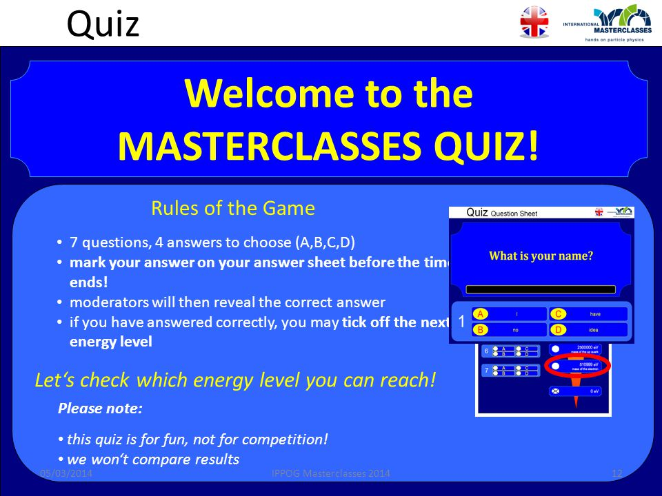 Quiz Welcome to the MASTERCLASSES QUIZ! Rules of the Game 7 questions, 4 answers to choose (A,B,C,D) mark your answer on your answer sheet before the