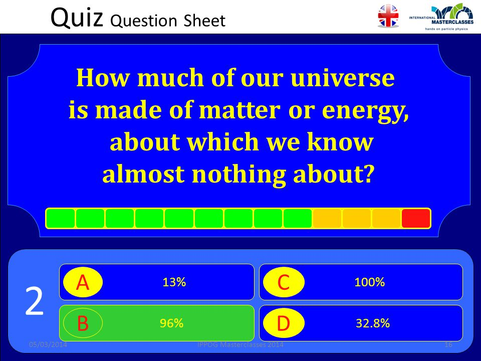 Quiz Question Sheet How much of our universe is made of matter or energy, about which we know almost nothing about.