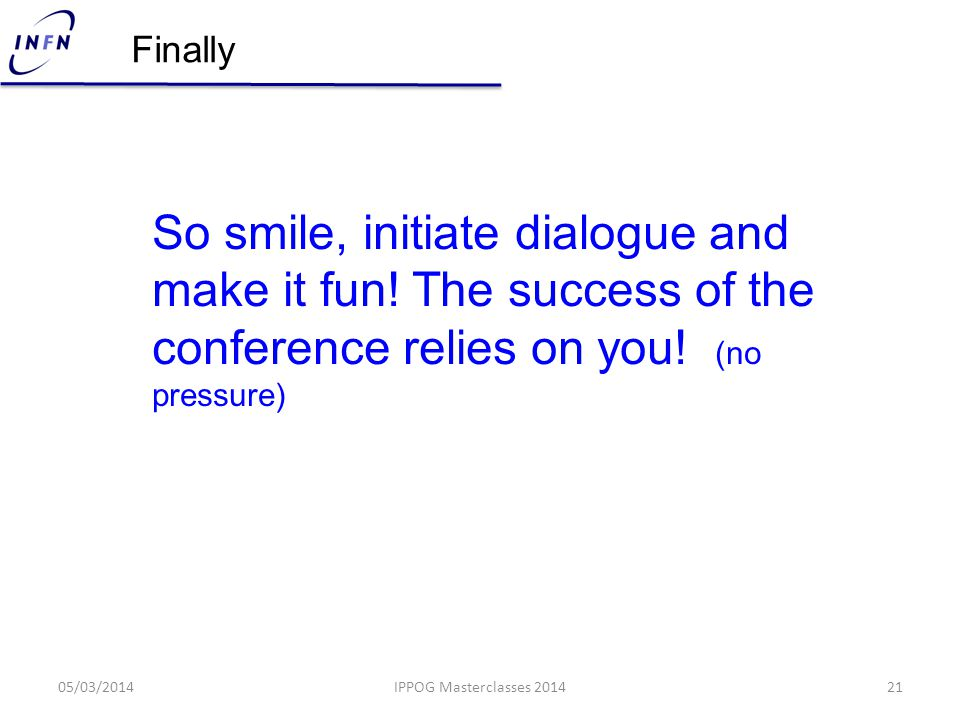 Finally So smile, initiate dialogue and make it fun.