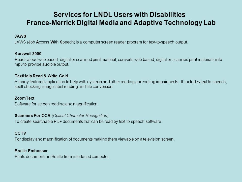 Services for LNDL Users with Disabilities France-Merrick Digital Media and Adaptive Technology Lab JAWS JAWS (Job Access With Speech) is a computer sc