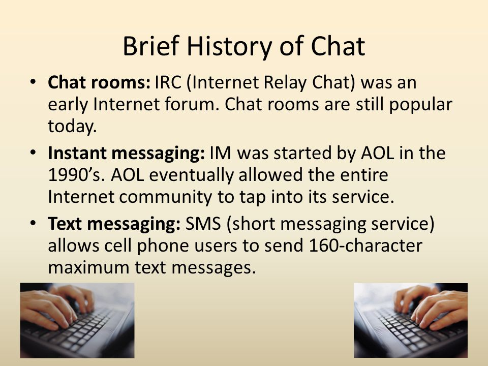 Brief History of Chat Chat rooms: IRC (Internet Relay Chat) was an early Internet forum.