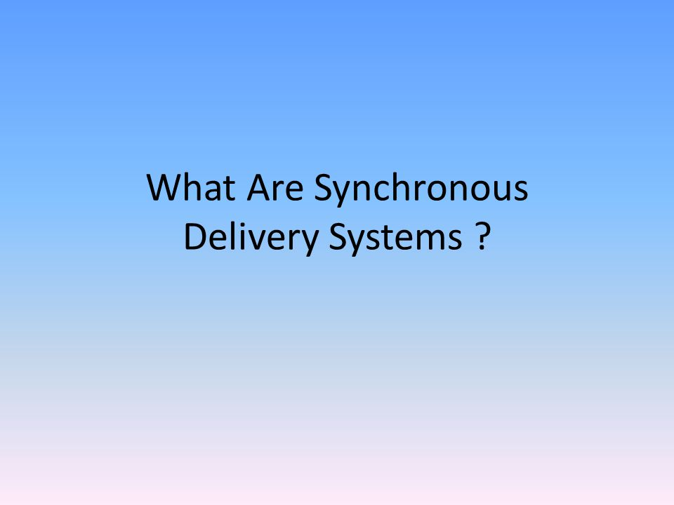 What Are Synchronous Delivery Systems