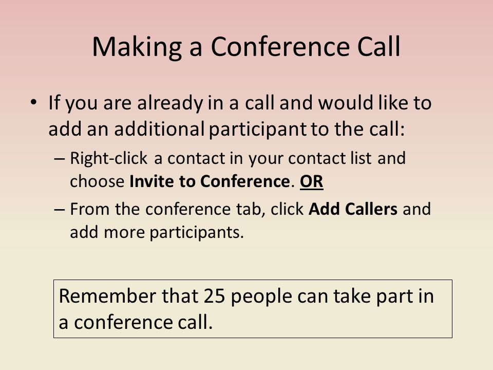 Making a Conference Call If you are already in a call and would like to add an additional participant to the call: – Right-click a contact in your contact list and choose Invite to Conference.