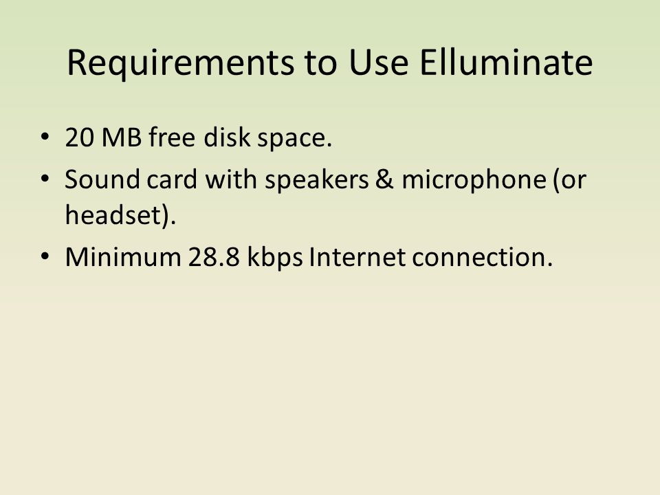 Requirements to Use Elluminate 20 MB free disk space.