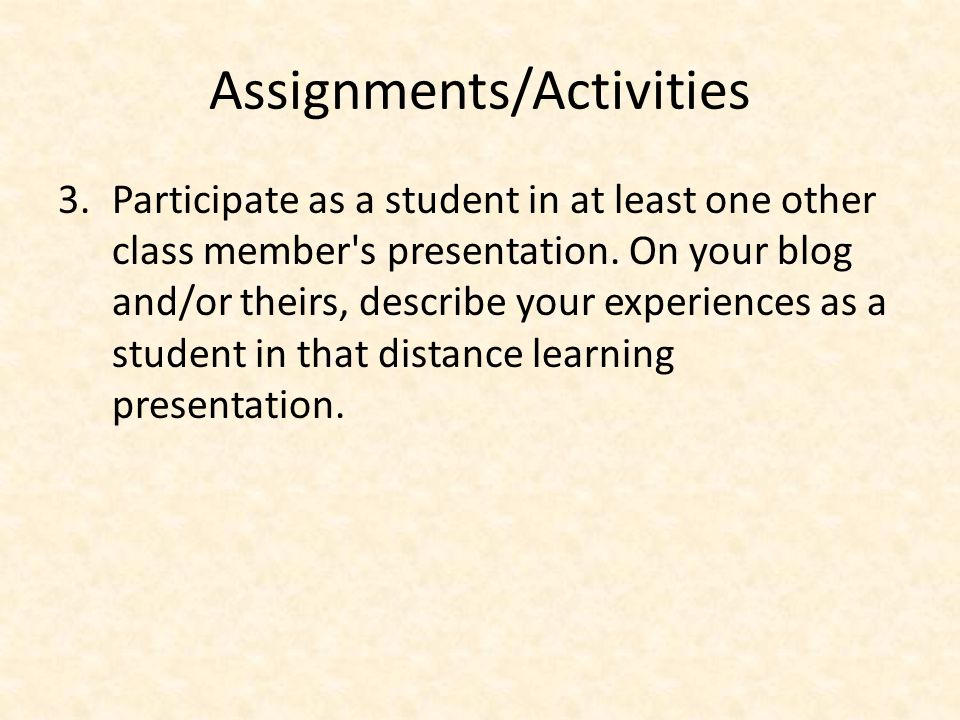 Assignments/Activities 3.Participate as a student in at least one other class member s presentation.
