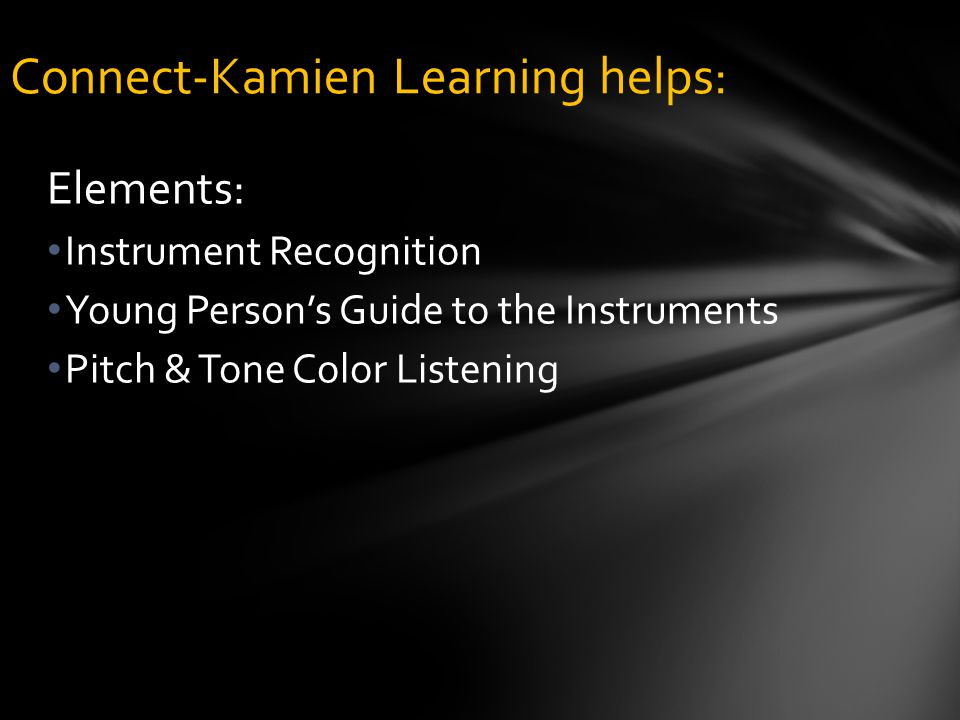 Elements: Instrument Recognition Young Person's Guide to the Instruments Pitch & Tone Color Listening Connect-Kamien Learning helps: