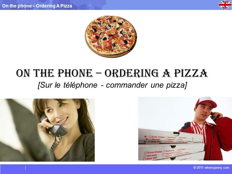 On the phone – Ordering A Pizza © 2011 wheresjenny.com On the phone – Ordering a Pizza [Sur le téléphone - commander une pizza]