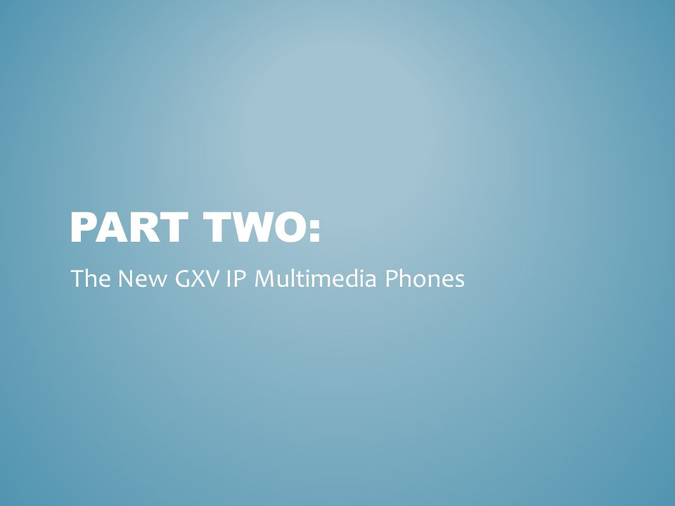 PART TWO: The New GXV IP Multimedia Phones
