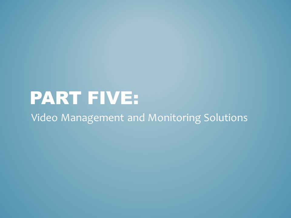 PART FIVE: Video Management and Monitoring Solutions