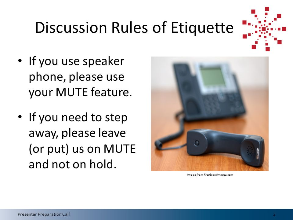 Discussion Rules of Etiquette If you use speaker phone, please use your MUTE feature.