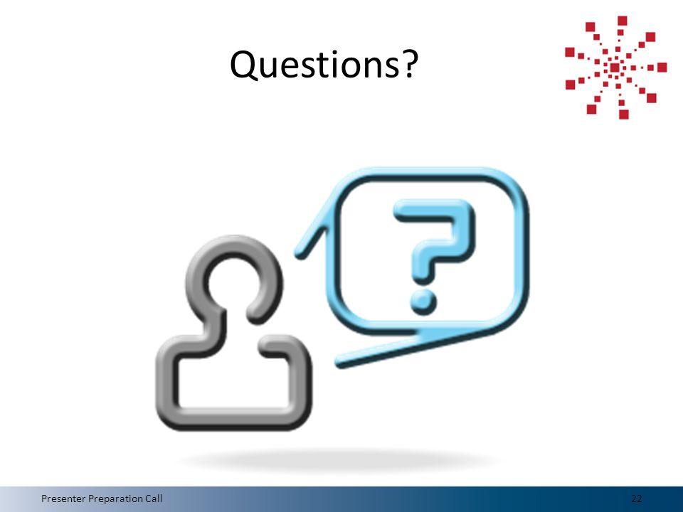 Questions 22Presenter Preparation Call