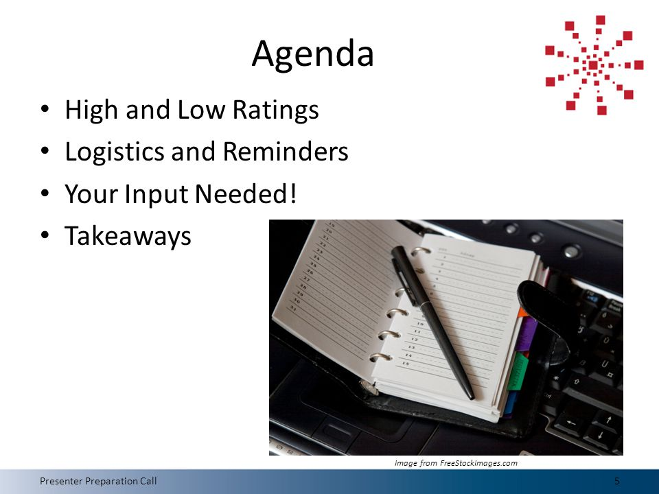 Agenda High and Low Ratings Logistics and Reminders Your Input Needed.