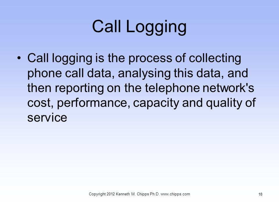 Call Logging Call logging is the process of collecting phone call data, analysing this data, and then reporting on the telephone network's cost, perfo