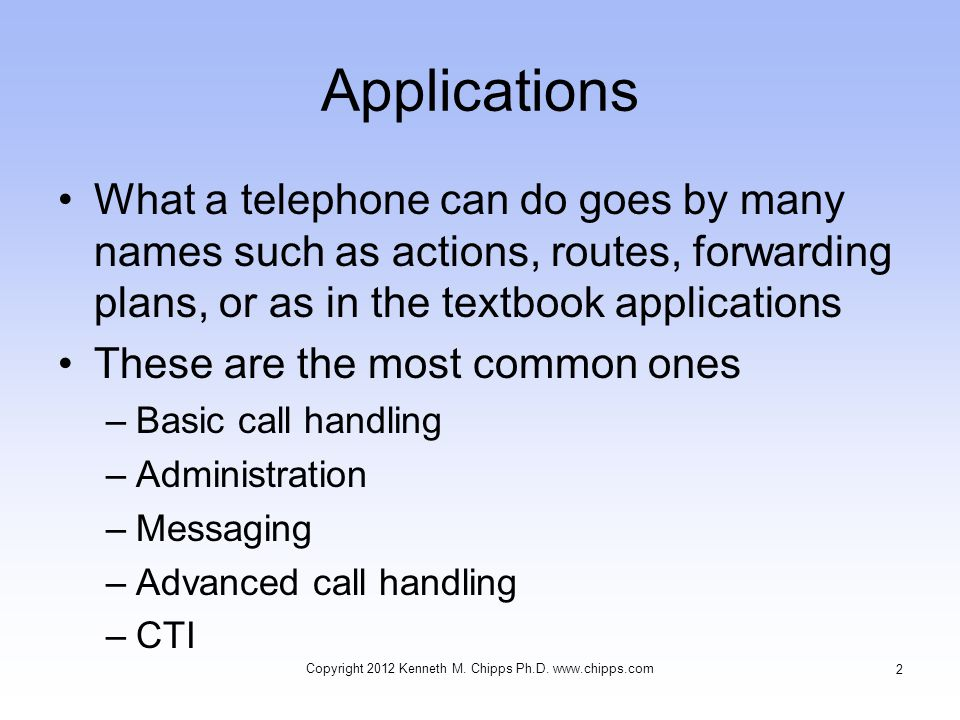 Applications What a telephone can do goes by many names such as actions, routes, forwarding plans, or as in the textbook applications These are the mo