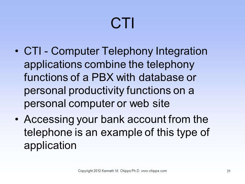 CTI CTI - Computer Telephony Integration applications combine the telephony functions of a PBX with database or personal productivity functions on a p