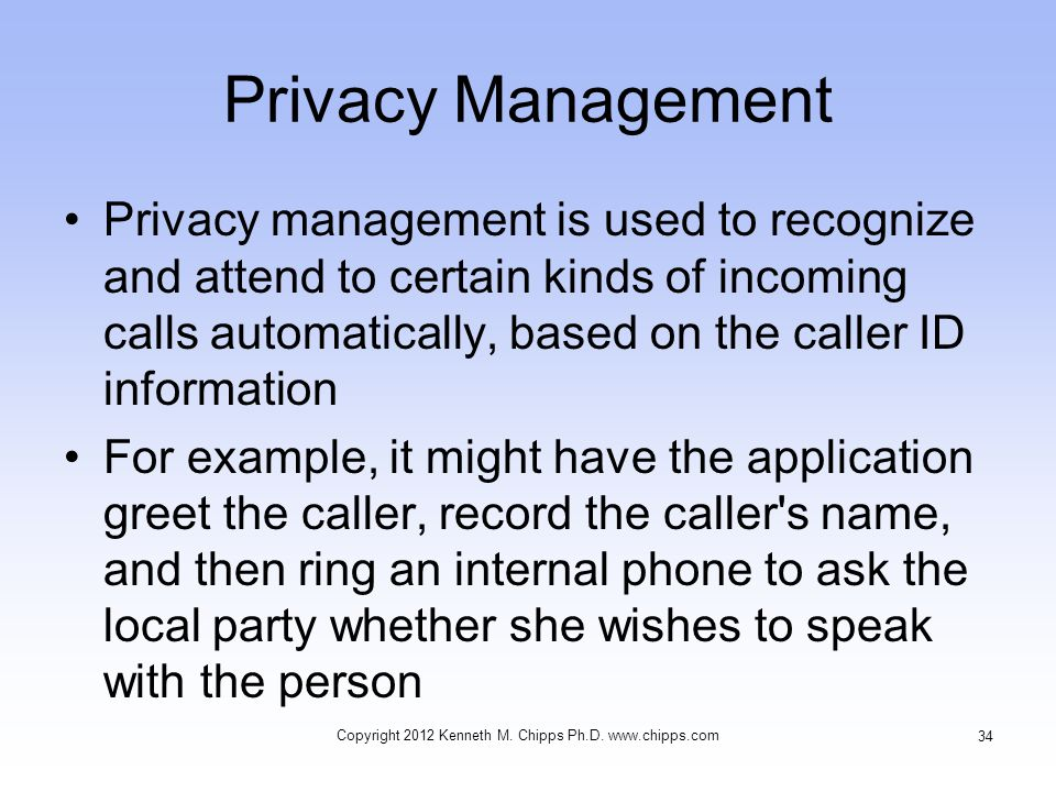 Privacy Management Privacy management is used to recognize and attend to certain kinds of incoming calls automatically, based on the caller ID informa