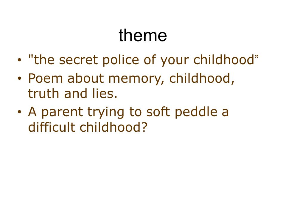 theme the secret police of your childhood Poem about memory, childhood, truth and lies.