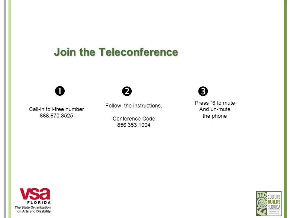  Join the Teleconference Call-in toll-free number 888.670.3525 Follow the instructions. Conference Code 856 353 1004 Press *6 to mute And un-mute t