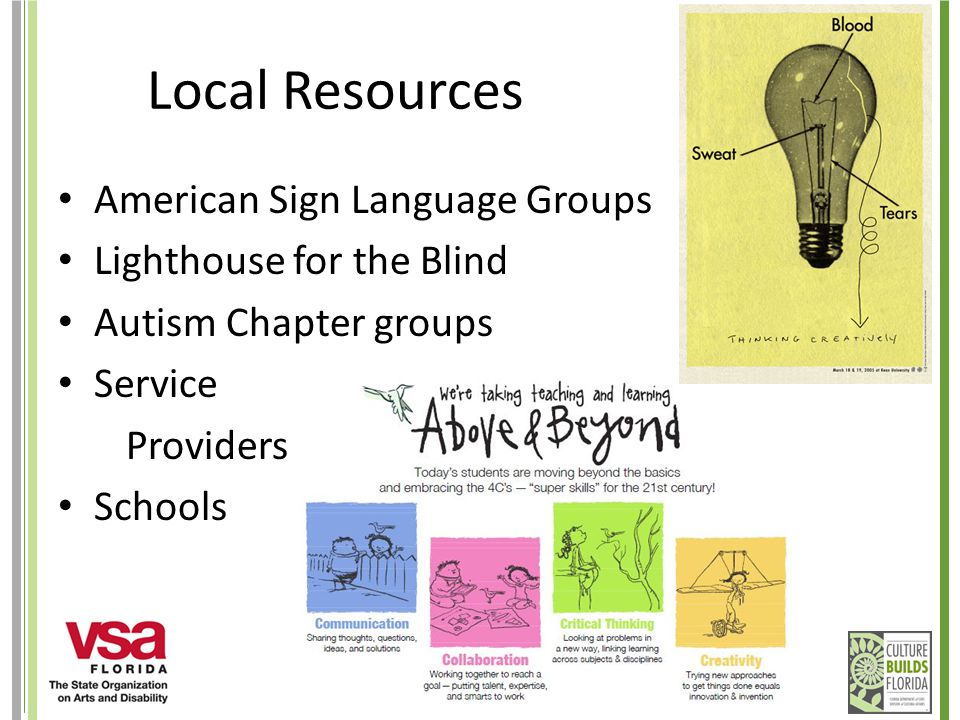 Local Resources American Sign Language Groups Lighthouse for the Blind Autism Chapter groups Service Providers Schools
