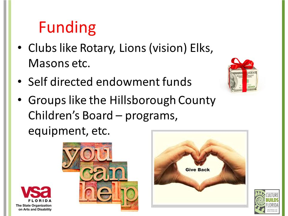 Funding Clubs like Rotary, Lions (vision) Elks, Masons etc.