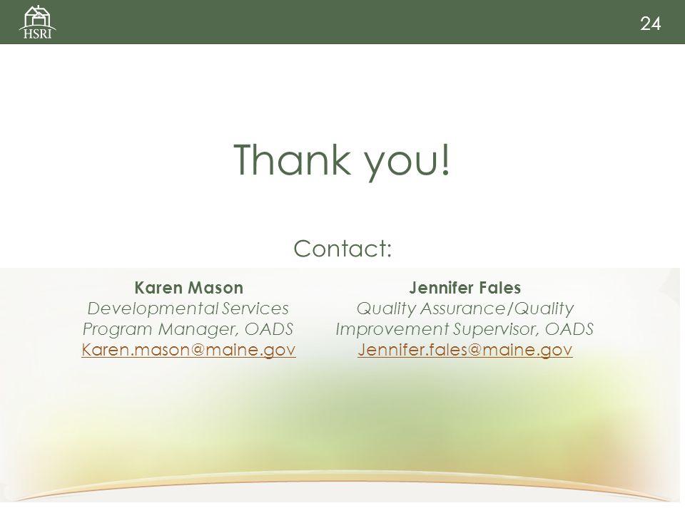 Thank you! Contact: 24 Karen Mason Developmental Services Program Manager, OADS Karen.mason@maine.gov Karen.mason@maine.gov Jennifer Fales Quality Ass
