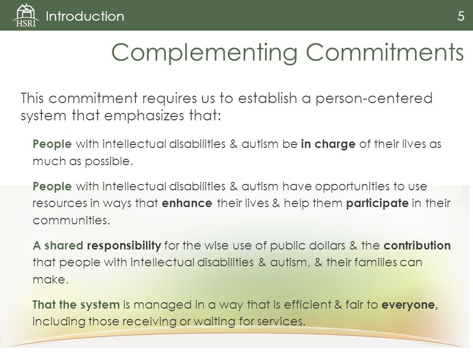 This commitment requires us to establish a person-centered system that emphasizes that: People with intellectual disabilities & autism be in charge of their lives as much as possible.