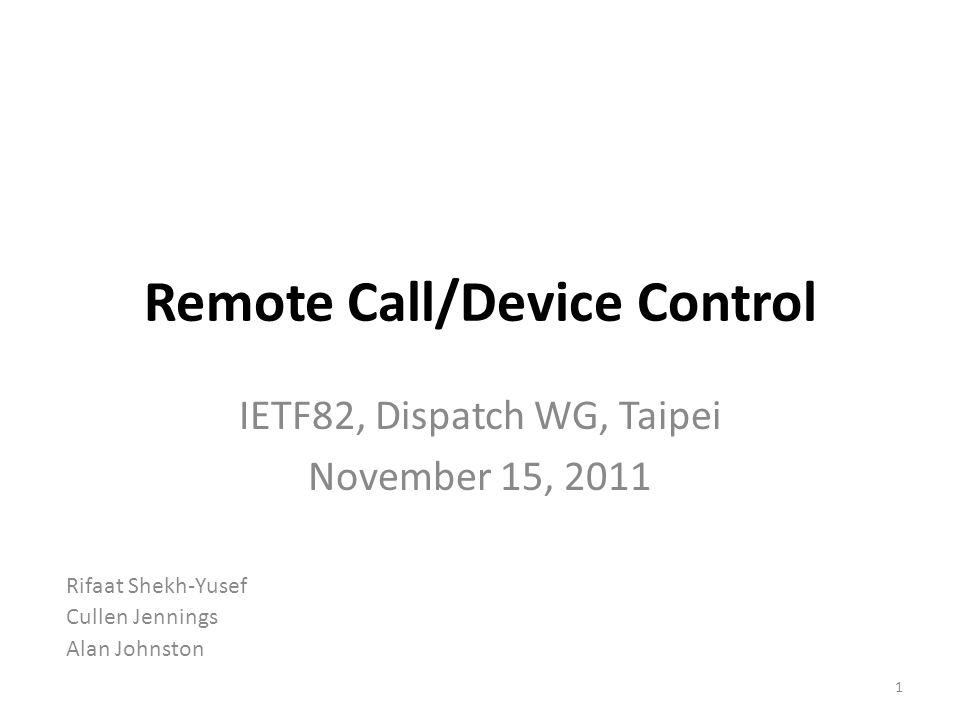 Remote Call/Device Control IETF82, Dispatch WG, Taipei November 15, 2011 1 Rifaat Shekh-Yusef Cullen Jennings Alan Johnston