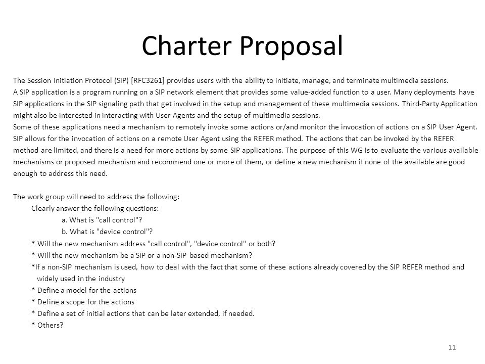 Charter Proposal The Session Initiation Protocol (SIP) [RFC3261] provides users with the ability to initiate, manage, and terminate multimedia sessions.