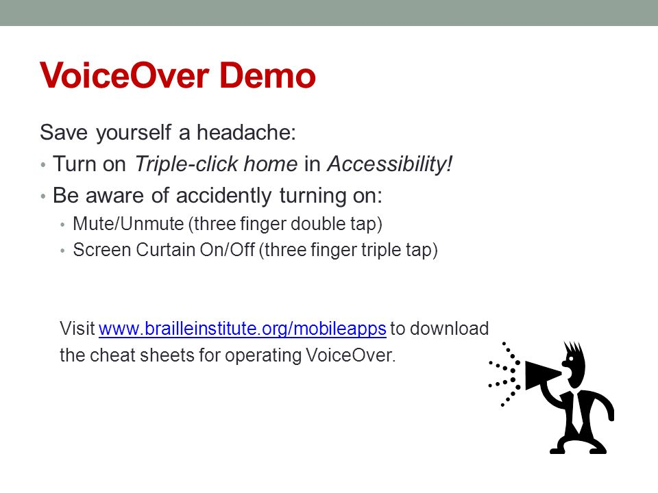 VoiceOver Demo Save yourself a headache: Turn on Triple-click home in Accessibility.