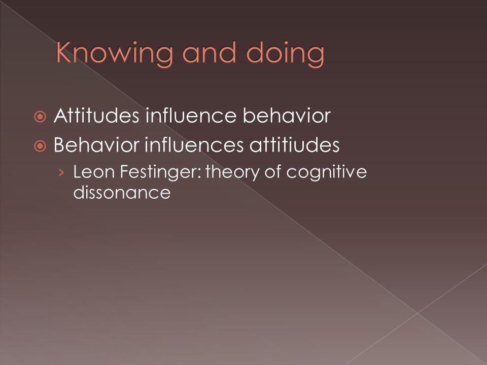  Attitudes influence behavior  Behavior influences attitiudes › Leon Festinger: theory of cognitive dissonance