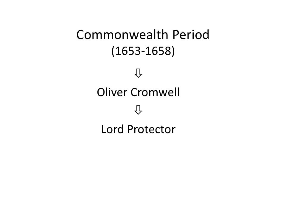 Commonwealth Period (1653-1658)  Oliver Cromwell  Lord Protector