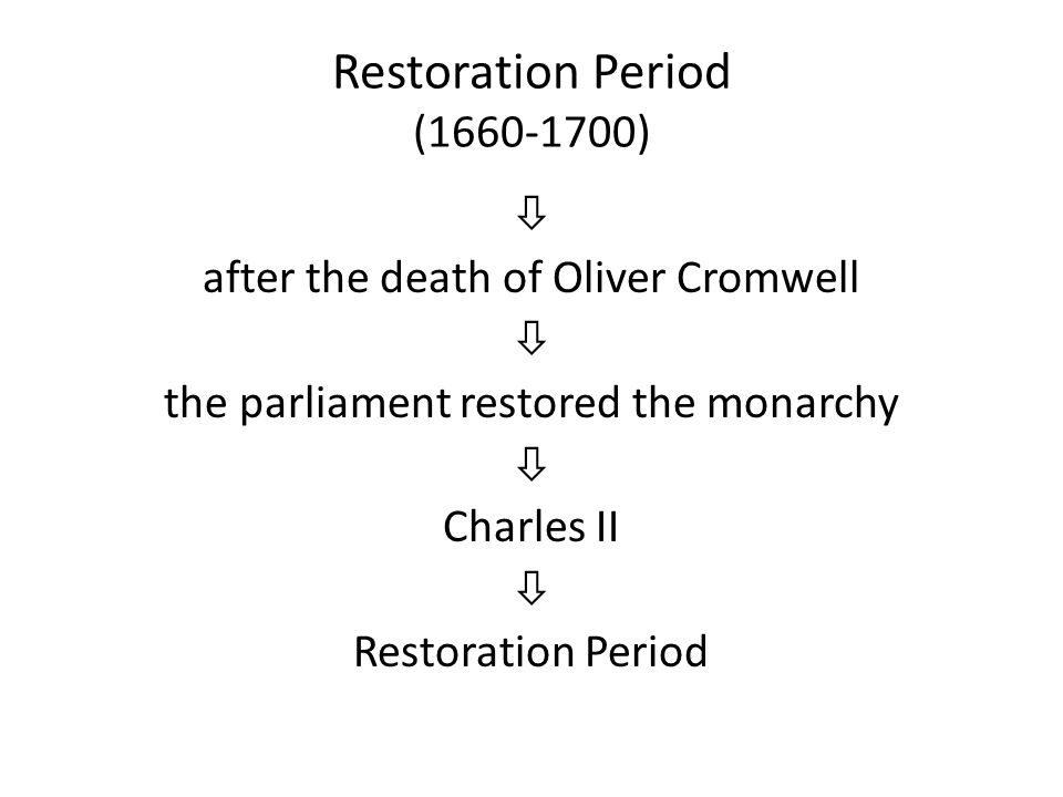 Restoration Period (1660-1700)  after the death of Oliver Cromwell  the parliament restored the monarchy  Charles II  Restoration Period