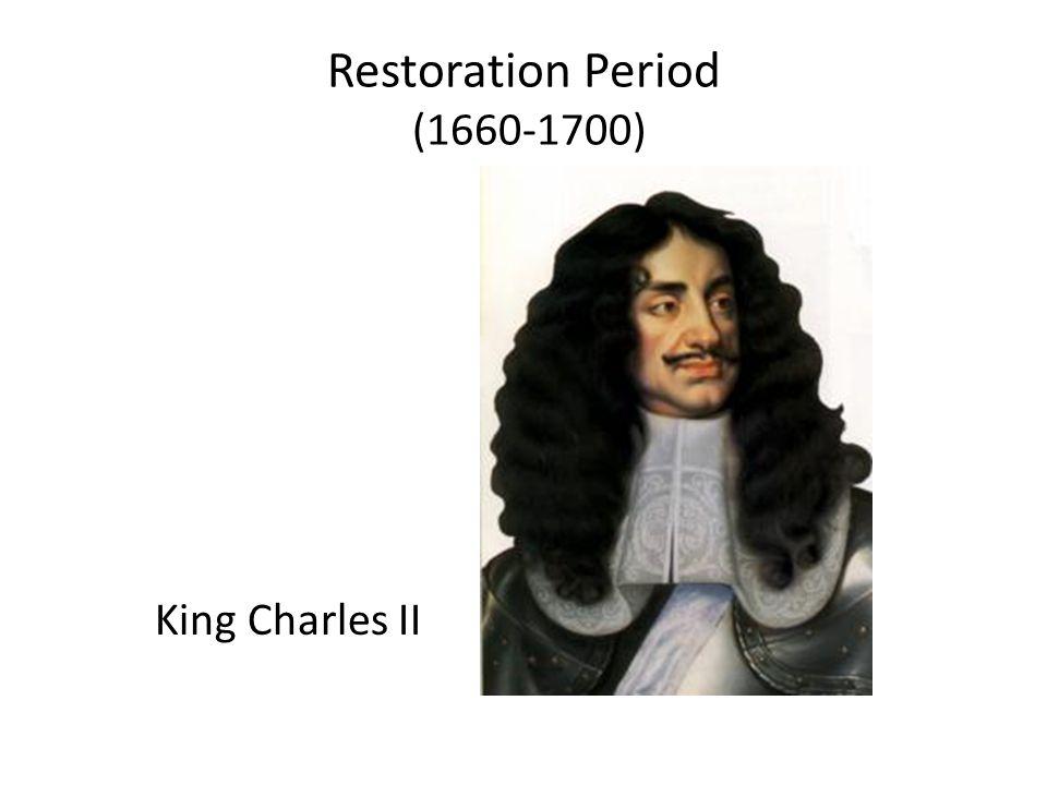 Restoration Period (1660-1700) King Charles II